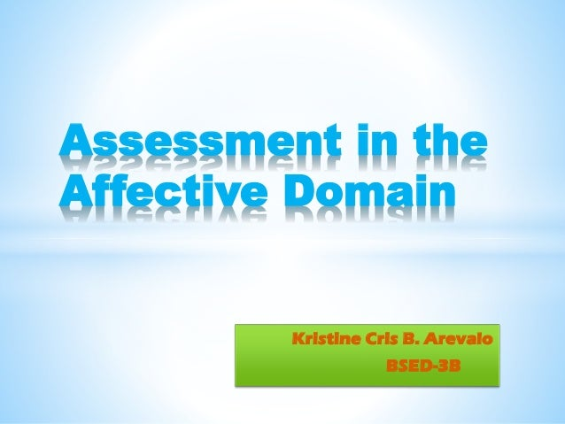 Assessment in the Affective Domain  Kristine Cris B. Arevalo BSED-3B