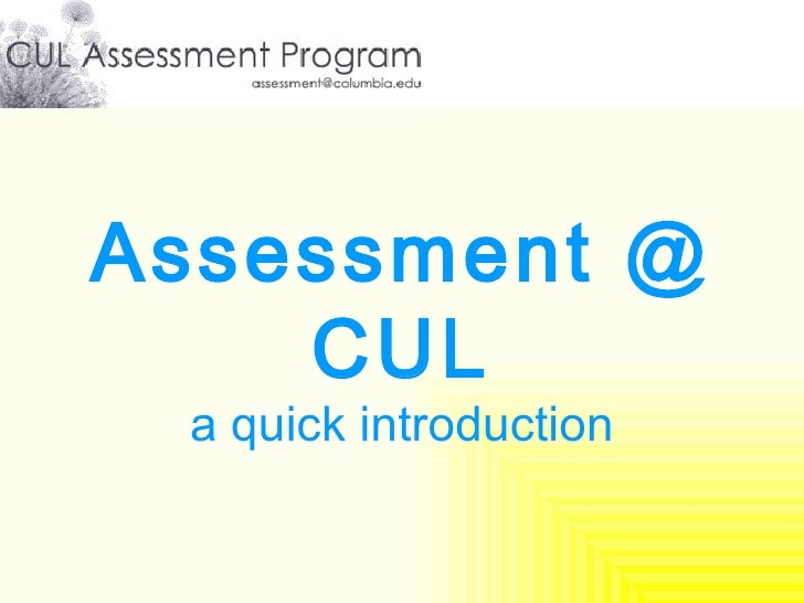 Assessment @ CUL a quick introduction