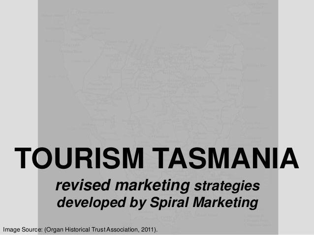 TOURISM TASMANIArevised marketing strategiesdeveloped by Spiral MarketingImage Source: (Organ Historical Trust Association...