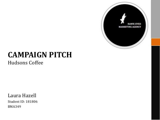 CAMPAIGN PITCH Hudsons Coffee Laura Hazell Student ID: 181806 BMA349