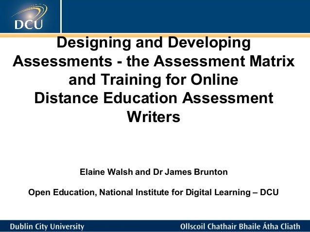Designing and Developing Assessments - the Assessment Matrix and Training for Online Distance Education Assessment Writers...
