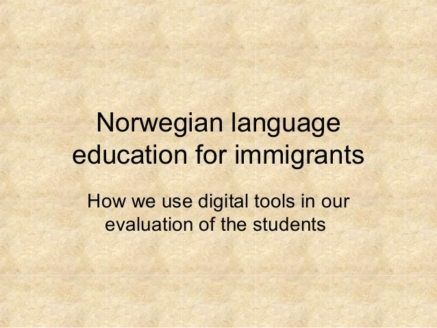 Norwegian languageeducation for immigrants How we use digital tools in our  evaluation of the students