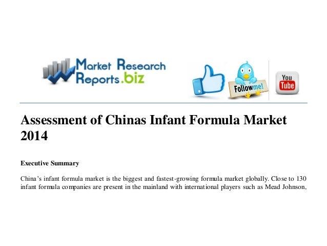 Assessment of Chinas Infant Formula Market 2014 Executive Summary China's infant formula market is the biggest and fastest...