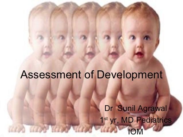 Assessment of Development              Dr Sunil Agrawal             1st yr, MD Pediatrics                      IOM