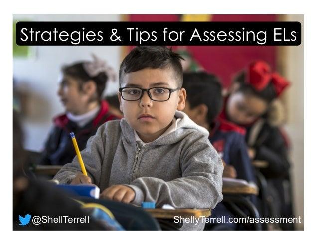 ShellyTerrell.com/assessment Strategies & Tips for Assessing ELs @ShellTerrell