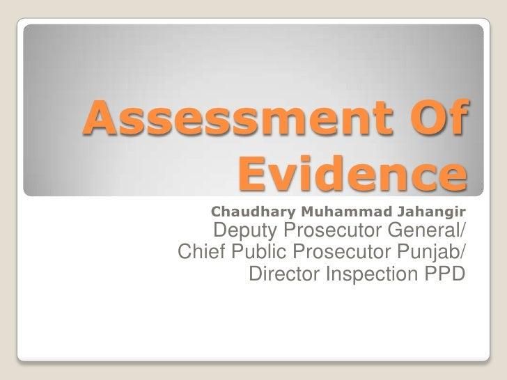Assessment Of     Evidence      Chaudhary Muhammad Jahangir      Deputy Prosecutor General/   Chief Public Prosecutor Punj...