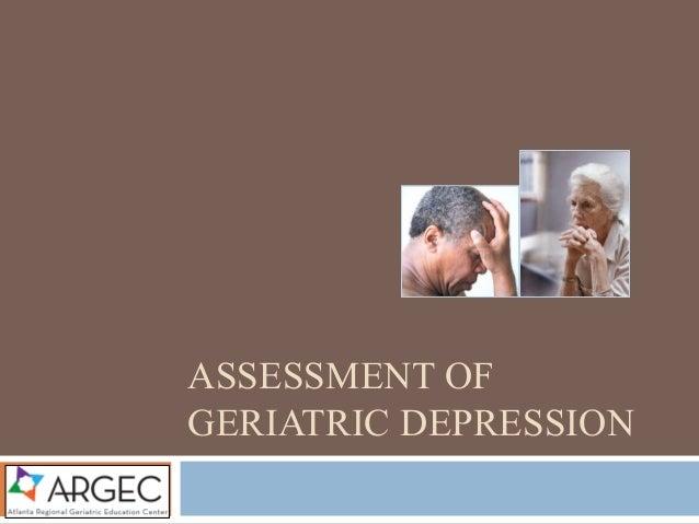 ASSESSMENT OF GERIATRIC DEPRESSION