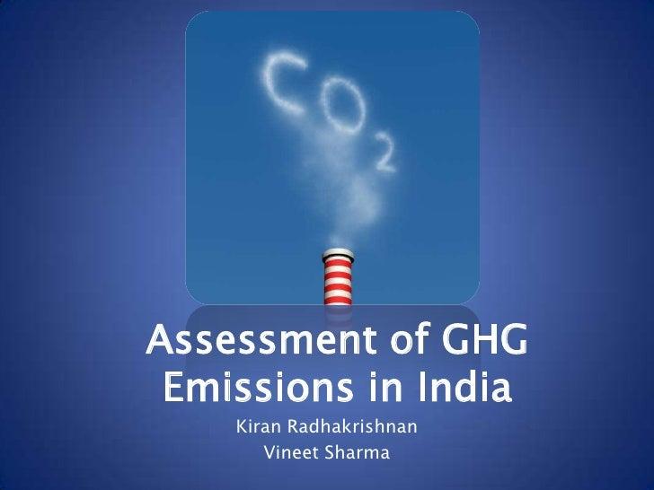 Assessment of GHG Emissions in India<br />KiranRadhakrishnan<br />Vineet Sharma<br />