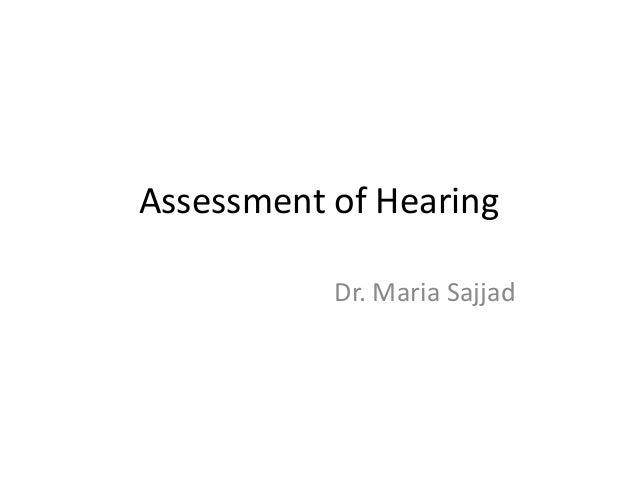 Assessment of Hearing Dr. Maria Sajjad