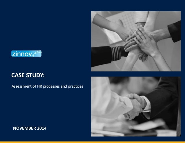 CASE STUDY: NOVEMBER 2014 Assessment of HR processes and practices
