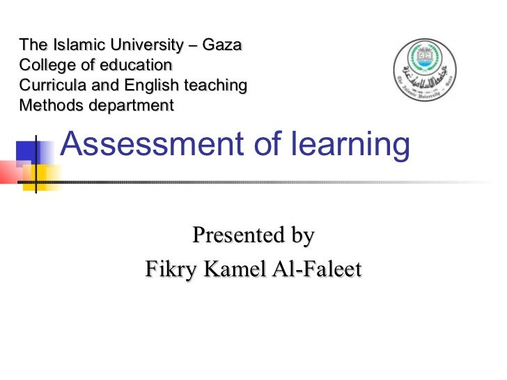 The Islamic University – GazaCollege of educationCurricula and English teachingMethods department     Assessment of learni...