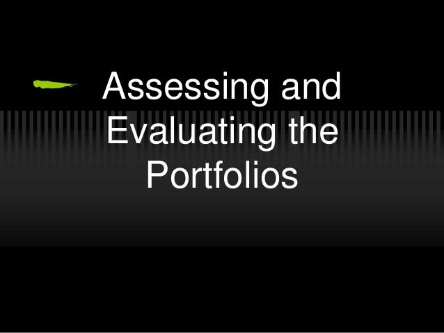 Assessing and Evaluating the Portfolios