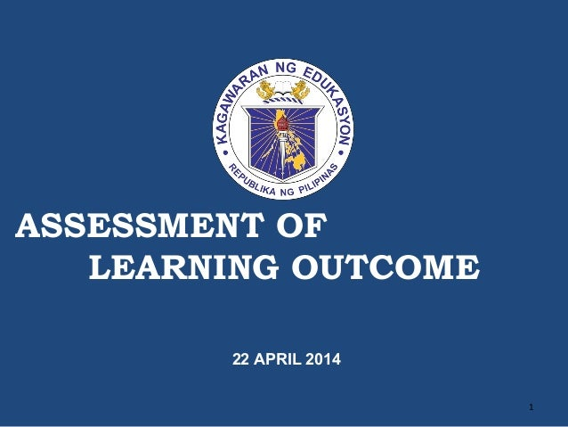 ASSESSMENT OF LEARNING OUTCOME 22 APRIL 2014 1