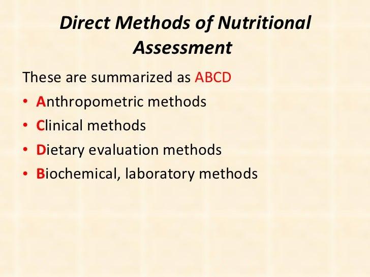 Direct Methods of Nutritional Assessment  <ul><li>These are summarized as  ABCD </li></ul><ul><li>A nthropometric methods ...