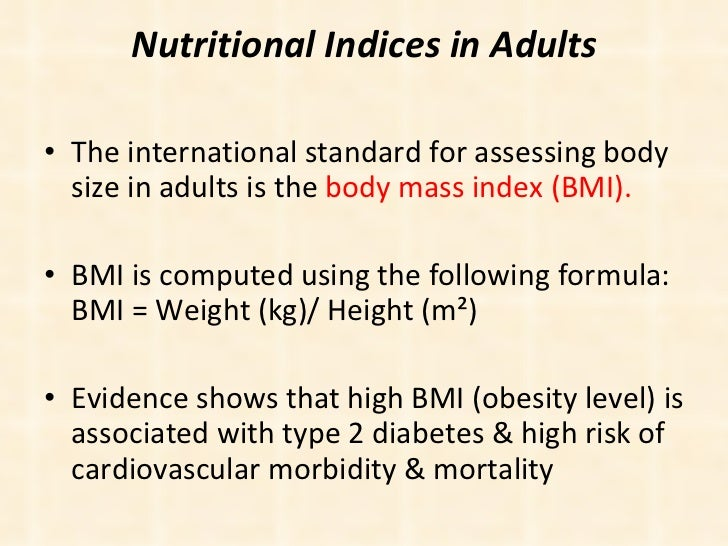 Nutritional Indices in Adults <ul><li>The international standard for assessing body size in adults is the  body mass index...