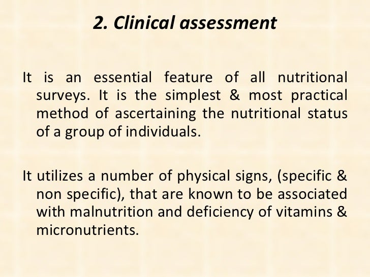 2. Clinical assessment <ul><li>It is an essential feature of all nutritional surveys. It is the simplest & most practical ...