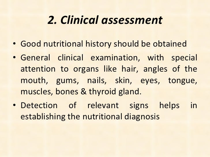 2. Clinical assessment <ul><li>Good nutritional history should be obtained </li></ul><ul><li>General clinical examination,...