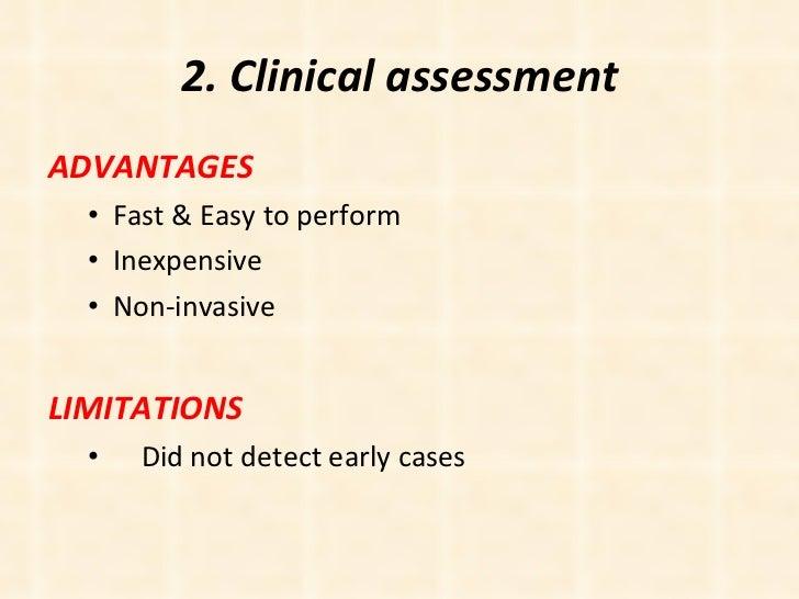 2. Clinical assessment <ul><li>ADVANTAGES </li></ul><ul><ul><li>Fast & Easy to perform </li></ul></ul><ul><ul><li>Inexpens...