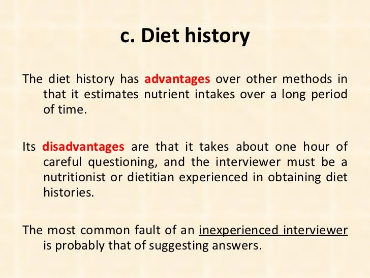 c. Diet history <ul><li>The diet history has  advantages  over other methods in that it estimates nutrient intakes over a ...
