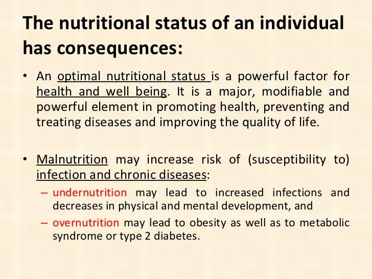 The nutritional status of an individual has consequences: <ul><li>An  optimal nutritional status  is a powerful factor for...