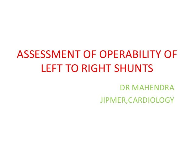 ASSESSMENT OF OPERABILITY OF LEFT TO RIGHT SHUNTS DR MAHENDRA JIPMER,CARDIOLOGY