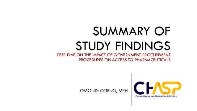 SUMMARY OF STUDY FINDINGSDEEP DIVE ON THE IMPACT OF GOVERNMENT PROCUREMENT PROCEDURES ON ACCESS TO PHARMACEUTICALS OMONDI ...