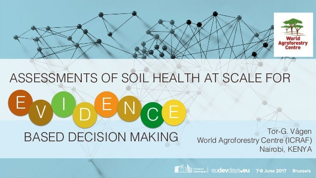 ASSESSMENTS OF SOIL HEALTH AT SCALE FOR E V I D E N C E BASED DECISION MAKING Tor-G. Vågen World Agroforestry Centre (ICRA...
