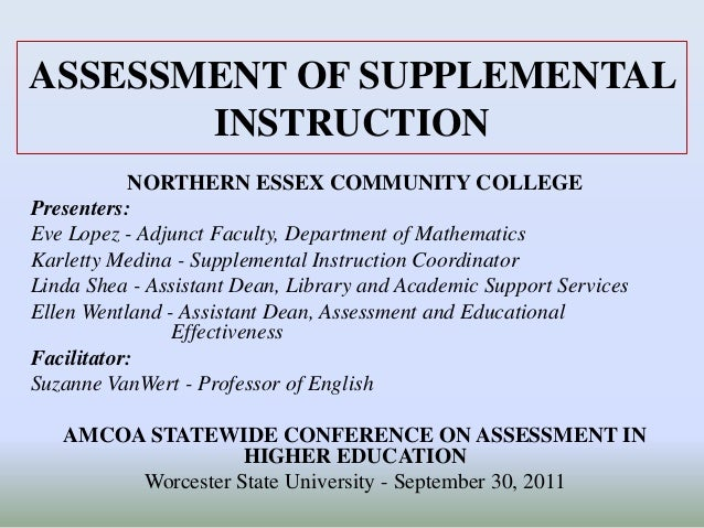 ASSESSMENT OF SUPPLEMENTALINSTRUCTIONNORTHERN ESSEX COMMUNITY COLLEGEPresenters:Eve Lopez - Adjunct Faculty, Department of...