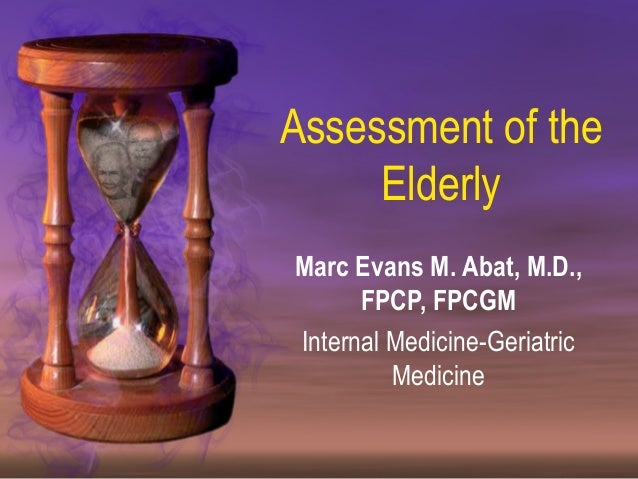 Assessment of the     ElderlyMarc Evans M. Abat, M.D.,      FPCP, FPCGMInternal Medicine-Geriatric         Medicine