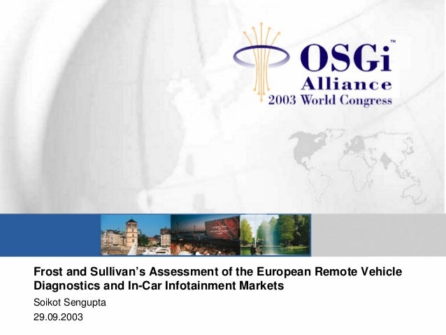 Frost and Sullivan's Assessment of the European Remote Vehicle Diagnostics and In-Car Infotainment Markets Soikot Sengupta...