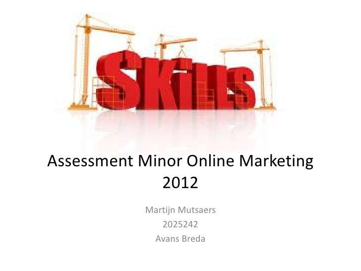 Assessment Minor Online Marketing              2012            Martijn Mutsaers               2025242             Avans Br...
