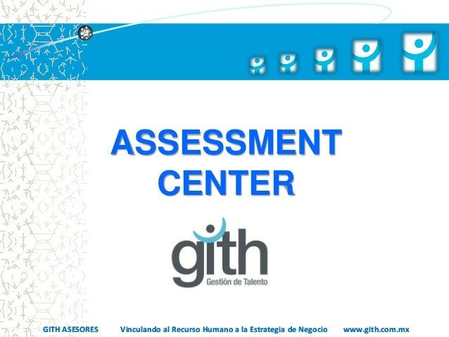ASSESSMENT                  CENTERGITH ASESORES   Vinculando al Recurso Humano a la Estrategia de Negocio   www.gith.com.mx