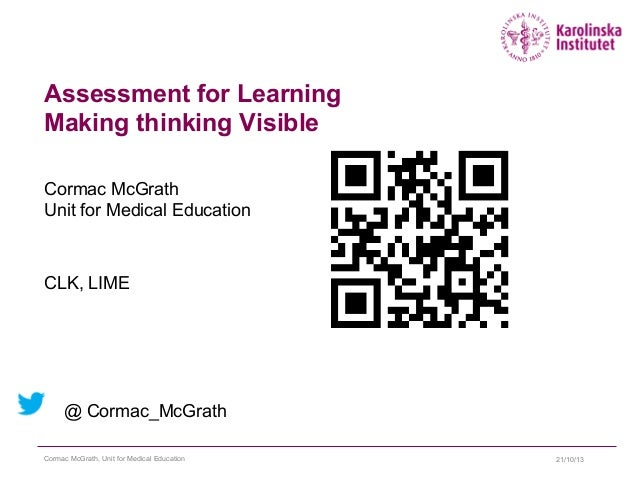 Assessment for Learning Making thinking Visible Cormac McGrath Unit for Medical Education  CLK, LIME  @ Cormac_McGrath Cor...
