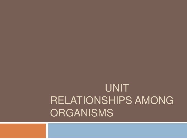 UNITRELATIONSHIPS AMONGORGANISMS