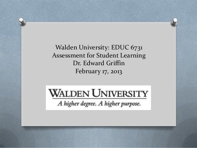 Walden University: EDUC 6731Assessment for Student Learning      Dr. Edward Griffin       February 17, 2013