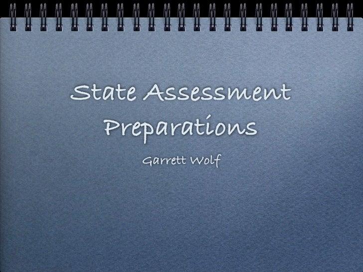 State Assessment   Preparations      Garrett Wolf