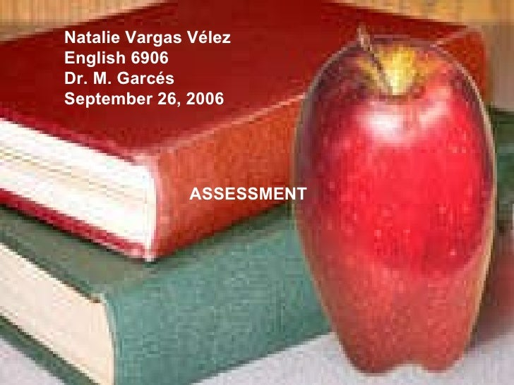 Natalie Vargas Vélez English 6906 Dr. M. Garcés September 26, 2006 ASSESSMENT