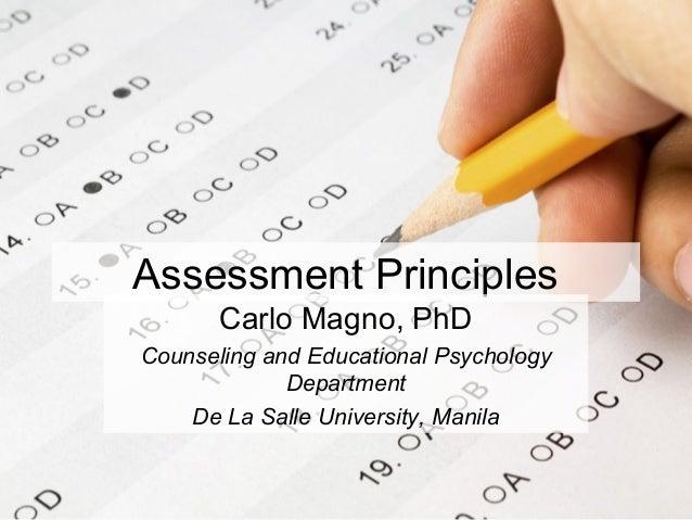 Assessment Principles Carlo Magno, PhD Counseling and Educational Psychology Department De La Salle University, Manila