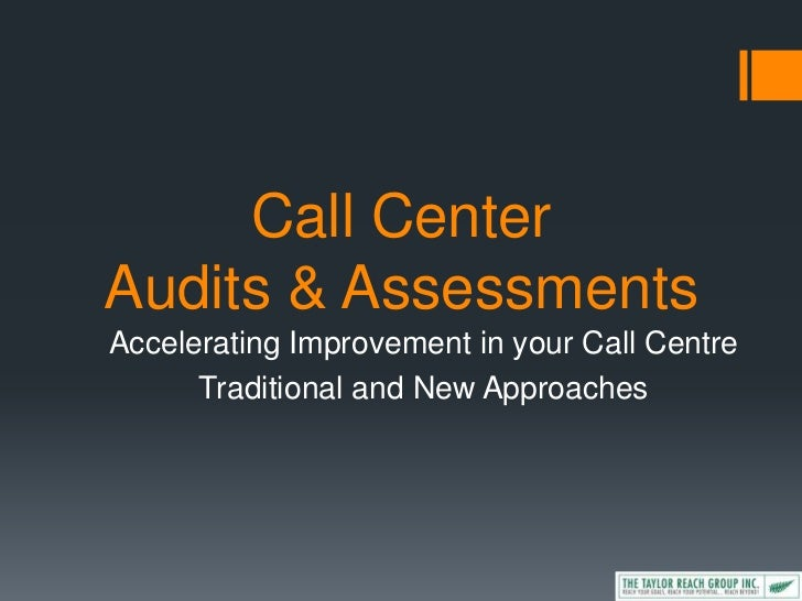 Call Center Audits & Assessments<br />Accelerating Improvement in your Call Centre <br />Traditional and New Approaches<br />