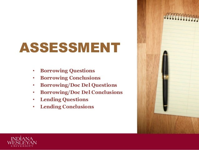 ASSESSMENT • Borrowing Questions • Borrowing Conclusions • Borrowing/Doc Del Questions • Borrowing/Doc Del Conclusions • L...