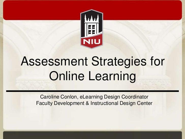 Assessment Strategies for    Online Learning   Caroline Conlon, eLearning Design Coordinator  Faculty Development & Instru...