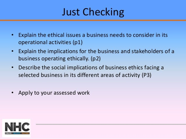 implications of a business operating ethically Managing business ethics tackles its subject  ethically neutral  they must be able to discuss the ethical implications of decision-making and provide.