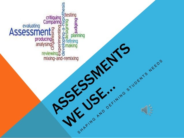 ASSESSMENTS VERSES DIAGNOSIS • Diagnosis characterizes the level or ability of students through labeling for needs • Asses...
