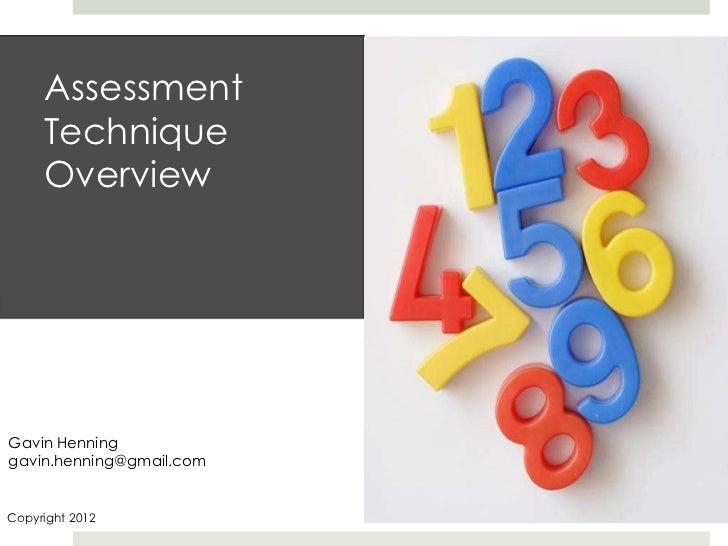 Assessment     Technique     OverviewGavin Henninggavin.henning@gmail.comCopyright 2012