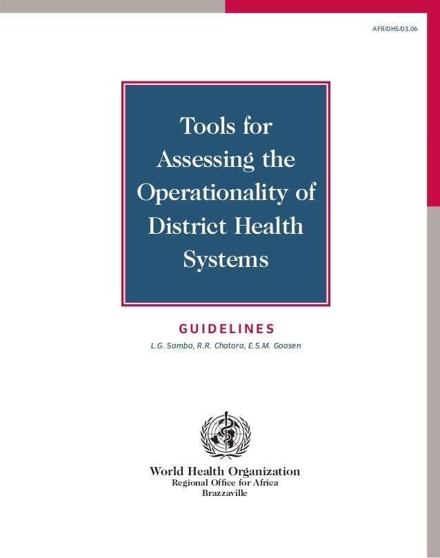 AFR/DHS/03.06  Tools for Assessing the Operationality of District Health Systems GUIDELINES L.G. Sambo, R.R. Chatora, E.S....