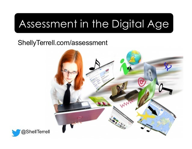 ShellyTerrell.com/assessment Assessment in the Digital Age @ShellTerrell