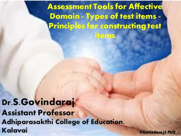Assessment Tools for Affective Domain - Types of test items - Principles for constructing test items Dr.S.Govindaraj Assis...