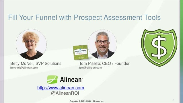 Copyright © 2001-2018 Alinean, Inc.Copyright © 2001-2018 Alinean, Inc. Fill Your Funnel with Prospect Assessment Tools 1 B...