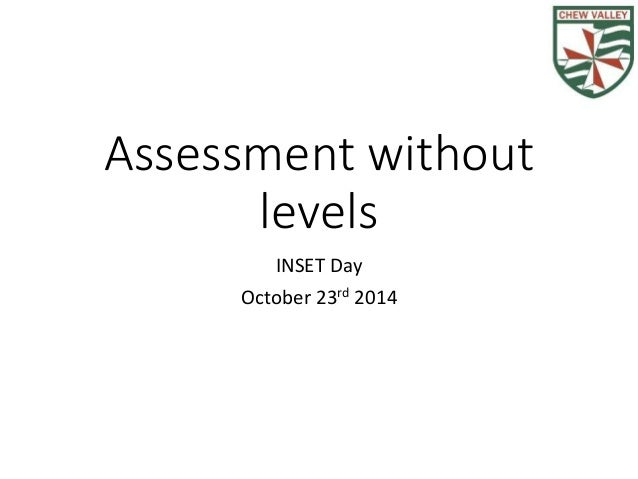 Assessment without  levels  INSET Day  October 23rd 2014