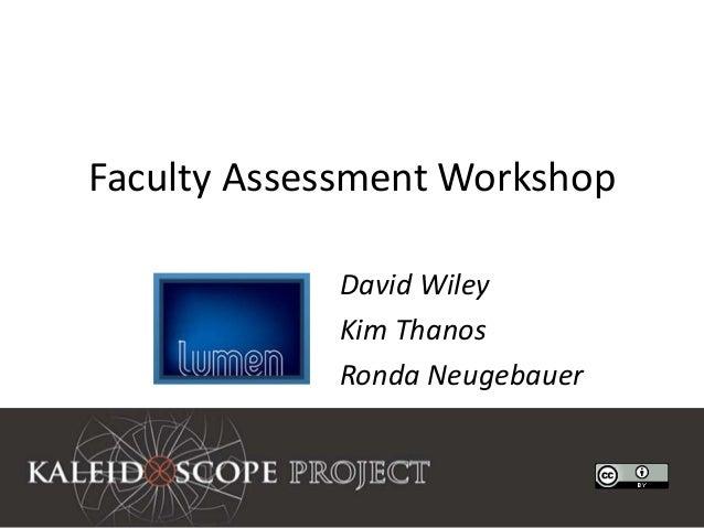 Faculty Assessment Workshop            David Wiley            Kim Thanos            Ronda Neugebauer